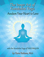 The Inner Art of Kundalini Yoga - Guru Rattana PhD